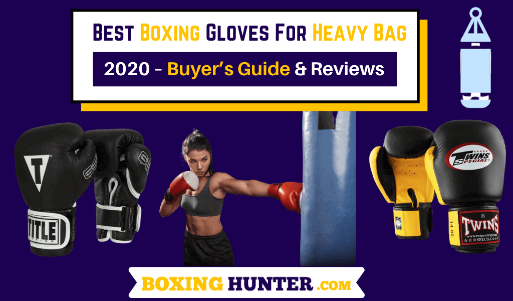 Best Boxing Gloves For Heavy Bag - Reviews and Buying Guide 2020